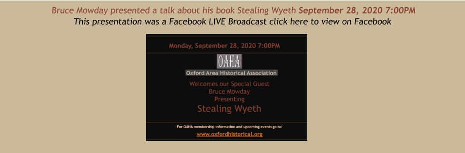 Bruce Mowday presented a talk about his book Stealing Wyeth September 28, 2020 7:00PM This presentation was a Facebook LIVE Broadcast click here to view on Facebook